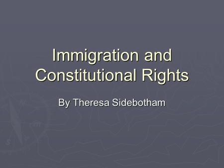 Immigration and Constitutional Rights By Theresa Sidebotham.