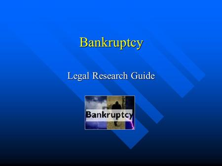 Bankruptcy Legal Research Guide. Table of Contents Slides I. Introduction......................................……..3-10 II. Secondary Sources........................………11-36.