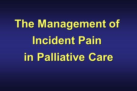 The Management of Incident Pain in Palliative Care.