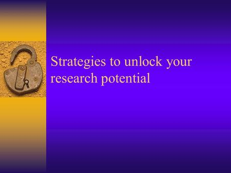 Strategies to unlock your research potential. Eighth Biennial National Health Occupations Curriculum Conference Houston, TX October 29 – Nov 2, 2002.