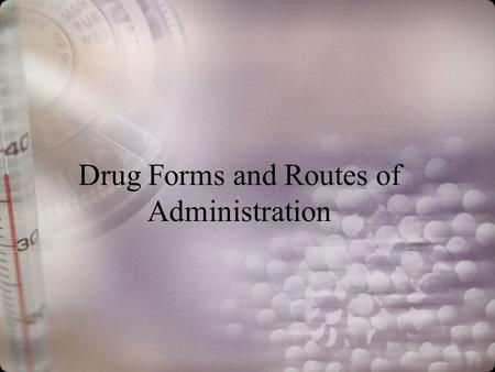 Drug Forms and Routes of Administration. Before FDA approval Rx company must clearly state in what form or forms the drug will be manufactured Rx company.