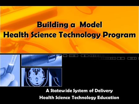 Building a Model Health Science Technology Program A Statewide System of Delivery Health Science Technology Education.