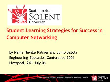 Student Learning Strategies for Success in Computer Networking July 06 Student Learning Strategies for Success in Computer Networking By Name Neville Palmer.