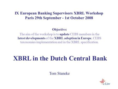 IX European Banking Supervisors XBRL Workshop Paris 29th September - 1st October 2008 Objective: The aim of the workshop is to update CEBS members in the.