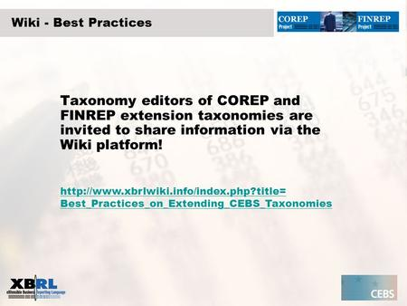 Wiki - Best Practices Taxonomy editors of COREP and FINREP extension taxonomies are invited to share information via the Wiki platform!