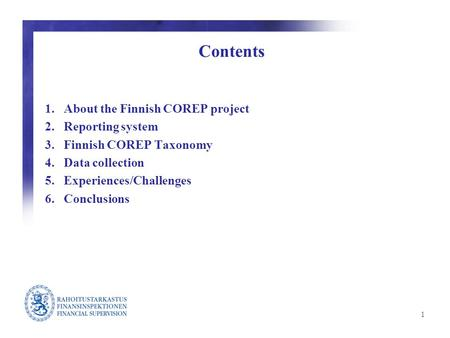 The Finnish COREP Project Kari Ukkonen Financial Supervision Authority VII European Banking Supervisors XBRL Workshop 9 May 2007.