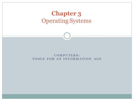 COMPUTERS: TOOLS FOR AN INFORMATION AGE Chapter 3 Operating Systems.