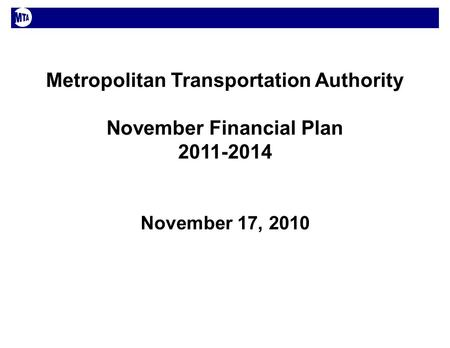 Metropolitan Transportation Authority November Financial Plan 2011-2014 November 17, 2010.