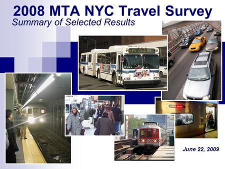 2008 MTA NYC Travel Survey Summary of Selected Results June 22, 2009.
