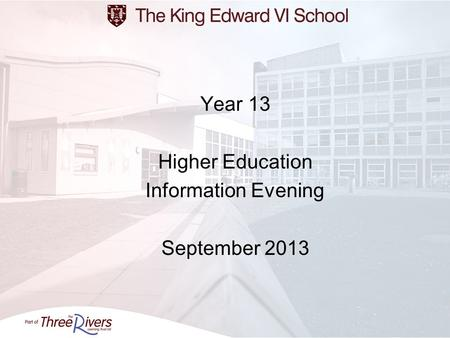 Year 13 Higher Education Information Evening September 2013.