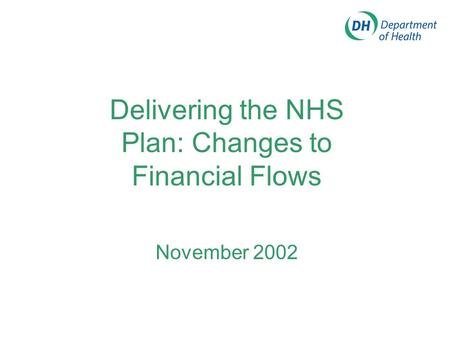 Delivering the NHS Plan: Changes to Financial Flows November 2002.