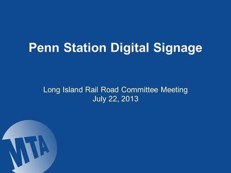 Penn Station Digital Signage Long Island Rail Road Committee Meeting July 22, 2013.