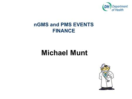 NGMS and PMS EVENTS FINANCE Michael Munt. nGMS and PMS IMPLEMENTATION FINANCE Overview Financial Arrangements Contractors - Statement of Financial Entitlements.