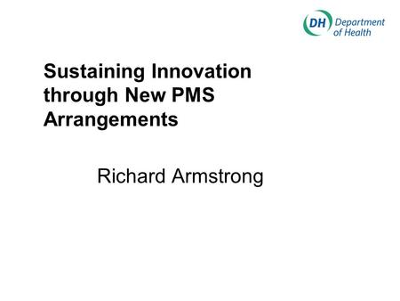Sustaining Innovation through New PMS Arrangements Richard Armstrong.