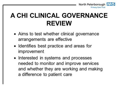 Aims to test whether clinical governance arrangements are effective Identifies best practice and areas for improvement Interested in systems and processes.