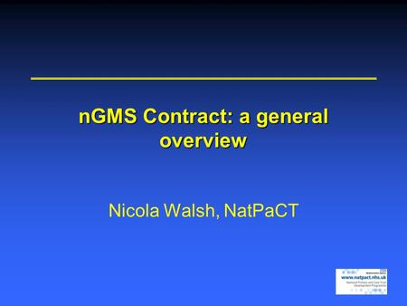 NGMS Contract: a general overview Nicola Walsh, NatPaCT.