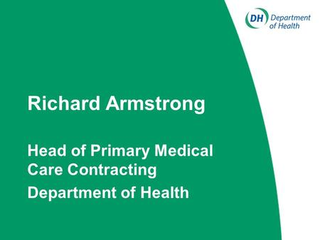 Richard Armstrong Head of Primary Medical Care Contracting Department of Health.