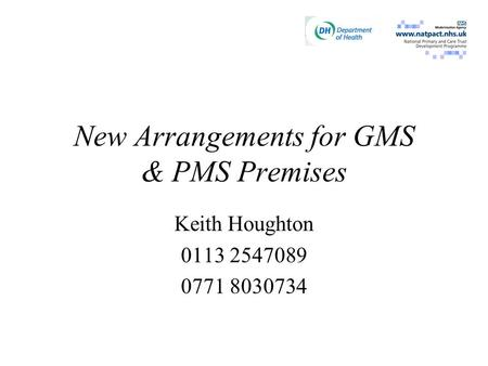 New Arrangements for GMS & PMS Premises Keith Houghton 0113 2547089 0771 8030734.