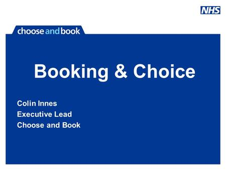Booking & Choice Colin Innes Executive Lead Choose and Book.