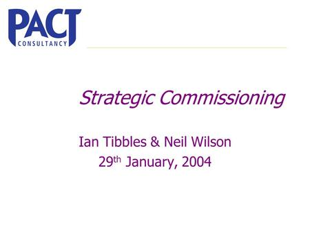 Strategic Commissioning Ian Tibbles & Neil Wilson 29 th January, 2004.