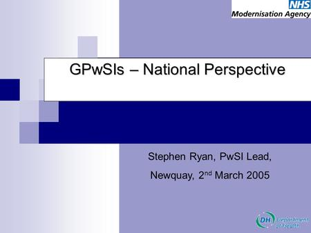 Stephen Ryan, PwSI Lead, Newquay, 2 nd March 2005 GPwSIs – National Perspective.