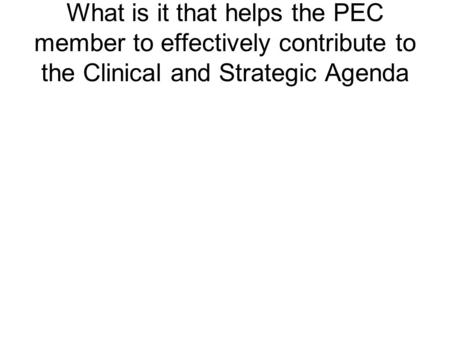 What is it that helps the PEC member to effectively contribute to the Clinical and Strategic Agenda.