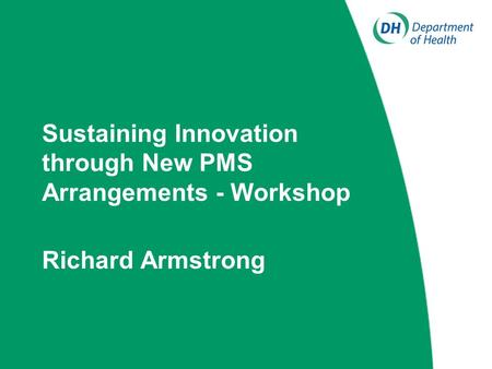 Sustaining Innovation through New PMS Arrangements - Workshop Richard Armstrong.