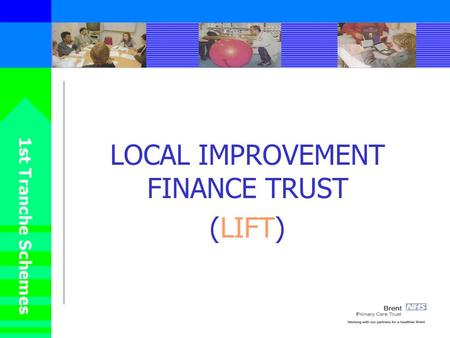 LOCAL IMPROVEMENT FINANCE TRUST (LIFT). OUR NEEDS Primary Care that is: Under doctored – up to 6% growth needed Under nursed and short of other professionals.