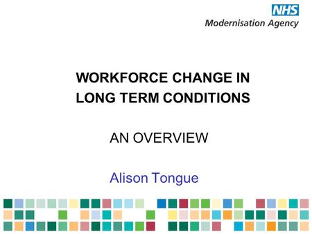 WORKFORCE CHANGE IN LONG TERM CONDITIONS AN OVERVIEW Alison Tongue.