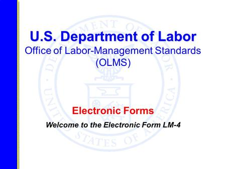 U.S. Department of Labor U.S. Department of Labor Office of Labor-Management Standards (OLMS) Electronic Forms Welcome to the Electronic Form LM-4.