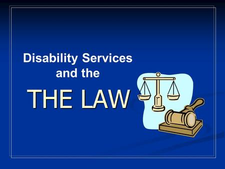 THE LAW Disability Services and the FEDERAL STATUTES Section 504 of the 1973 Rehabilitation Act Americans with Disabilities Act of 1990.