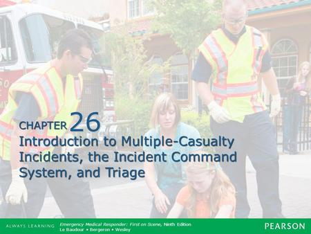 26 Introduction to Multiple-Casualty Incidents, the Incident Command System, and Triage.