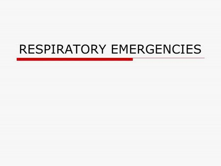 RESPIRATORY EMERGENCIES. Nose/mouth – pharynx/oropharynx – Larynx – Trachea – Bronchi – Bronchioles – Lungs- Alveoli.