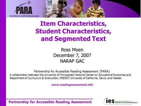 Partnership for Accessible Reading Assessment Item Characteristics, Student Characteristics, and Segmented Text Ross Moen December 7, 2007 NARAP GAC Partnership.