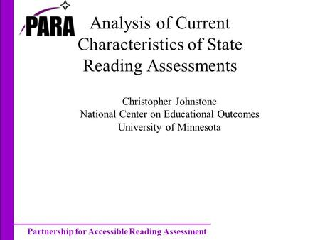 Partnership for Accessible Reading Assessment Analysis of Current Characteristics of State Reading Assessments Christopher Johnstone National Center on.
