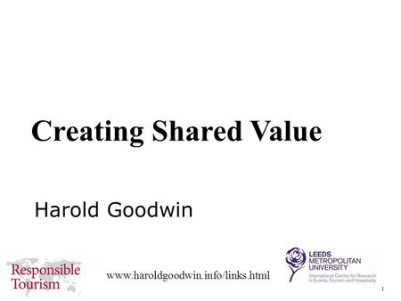 1 www.haroldgoodwin.info/links.html Harold Goodwin Creating Shared Value.