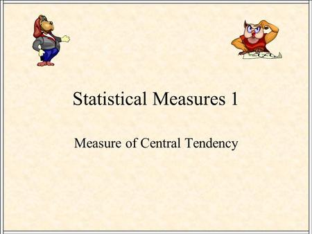Statistical Measures 1 Measure of Central Tendency.