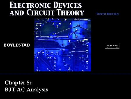 Chapter 5: BJT AC Analysis. Copyright ©2009 by Pearson Education, Inc. Upper Saddle River, New Jersey 07458 All rights reserved. Electronic Devices and.