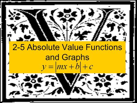 2-5 Absolute Value Functions and Graphs