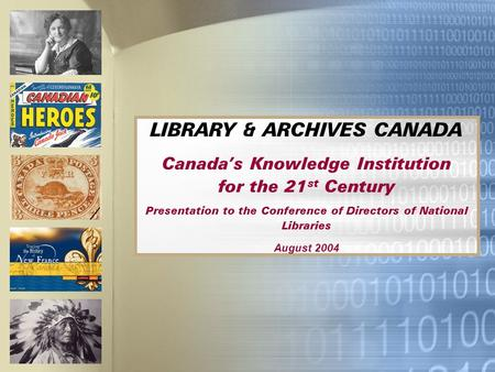 LIBRARY & ARCHIVES CANADA Canadas Knowledge Institution for the 21 st Century Presentation to the Conference of Directors of National Libraries August.