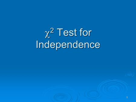 1 2 Test for Independence 2 Test for Independence.