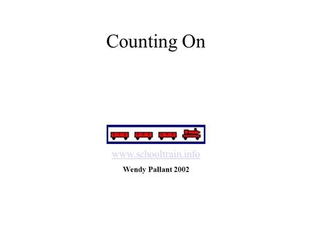 Counting On www.schooltrain.info Wendy Pallant 2002.