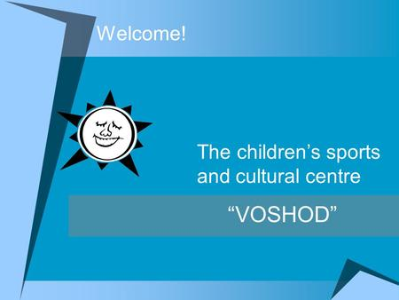 Welcome! The childrens sports and cultural centre VOSHOD.