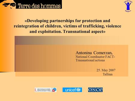 «Developing partnerships for protection and reintegration of children, victims of trafficking, violence and exploitation. Transnational aspect» Antonina.