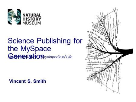 Science Publishing for the MySpace Generation Vincent S. Smith MySpecies & the Encyclopedia of Life.