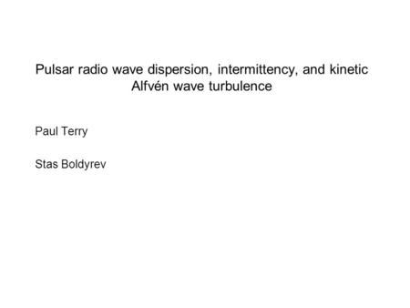 Pulsar radio wave dispersion, intermittency, and kinetic Alfvén wave turbulence Paul Terry Stas Boldyrev.