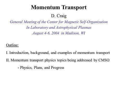 Outline: I. Introduction, background, and examples of momentum transport II. Momentum transport physics topics being addressed by CMSO - Physics, Plans,