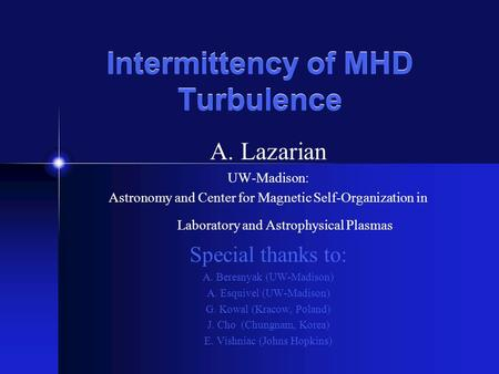 Intermittency of MHD Turbulence A. Lazarian UW-Madison: Astronomy and Center for Magnetic Self-Organization in Laboratory and Astrophysical Plasmas Special.