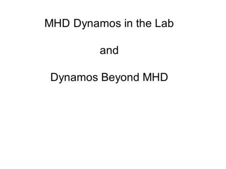 MHD Dynamos in the Lab and Dynamos Beyond MHD. The lab plasma dynamo does Generate current locally Increase toroidal magnetic flux Conserve magnetic helicity.