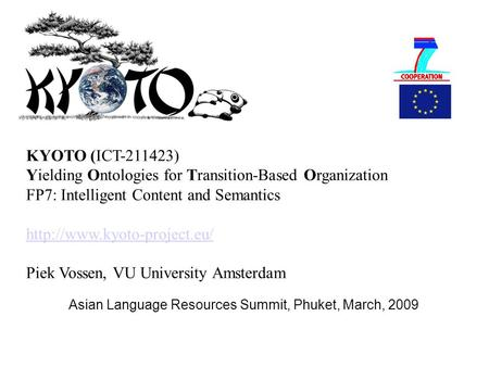 Asian Language Resources Summit, Phuket, March, 2009 KYOTO (ICT-211423) Yielding Ontologies for Transition-Based Organization FP7: Intelligent Content.